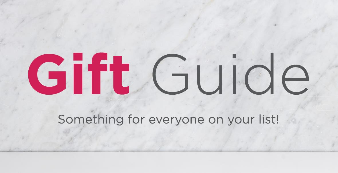 Gift Guide - something for everyone on your list