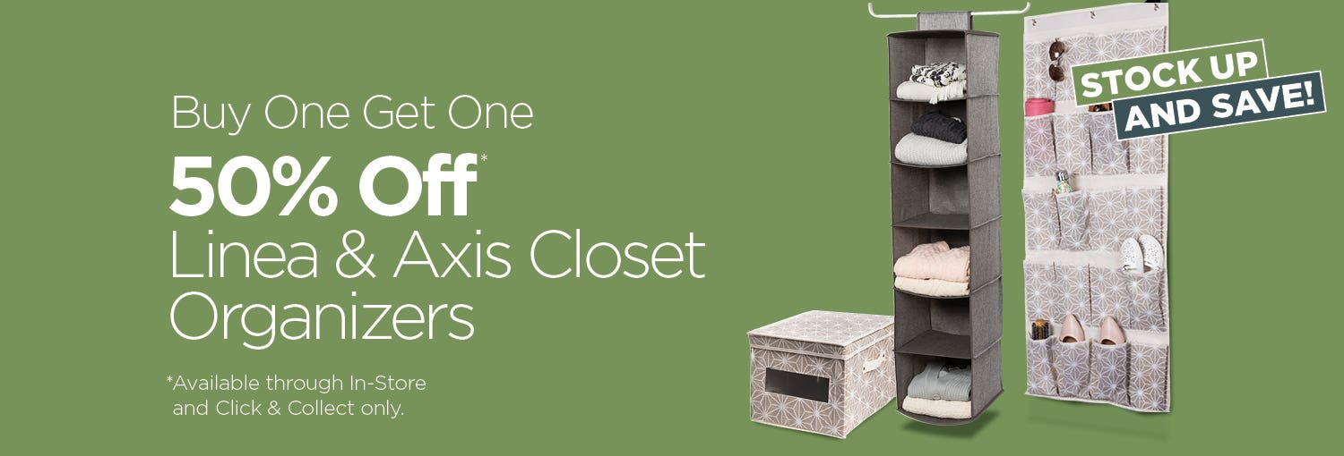 BUY ONE GET ONE 50% Off Linea & Axis Closet Organizers - Click & Collect and In-store only